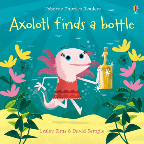 Usborne Books - Axolotl finds a Bottle